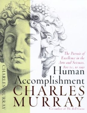 "Charles Murray's ""Human Accomplishment: The Pursuit of Excellence in the Arts and Sciences, 800 BC to 1950"""