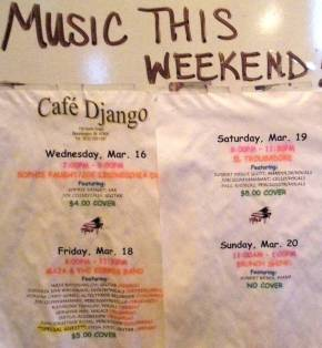 Cafe D'jango fliers with two of my bands back-to-back on consecutive nights!!