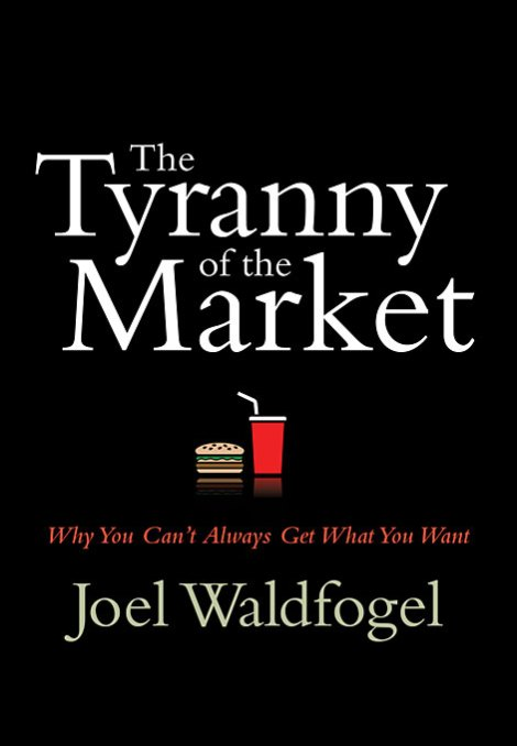 Joel Waldfogel's - The Tyranny of the Market published by Harvard University Press (2007)