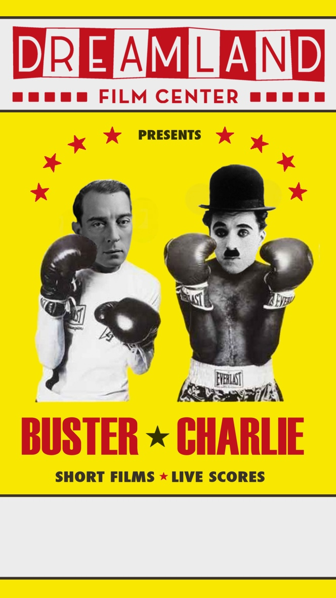 Poster for the series of Buster Keaton/Charlie Chaplin films with live musical accompaniment at the Dreamland Film Center