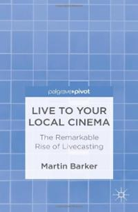 live-your-local-cinema-remarkable-rise-livecasting-martin-barker-hardcover-cover-art